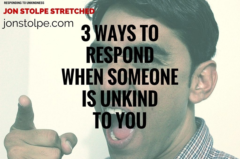 3 WAYS TO RESPOND WHEN SOMEONE IS UNKIND TO YOU