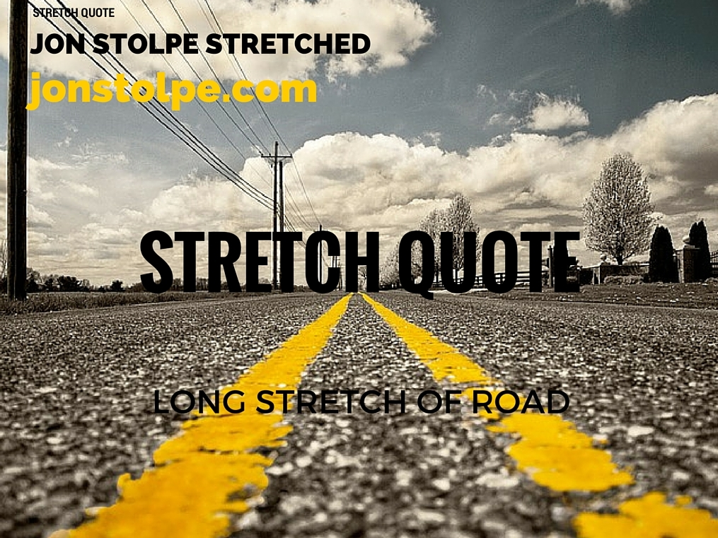 STRETCH QUOTE Long Stretch of Road