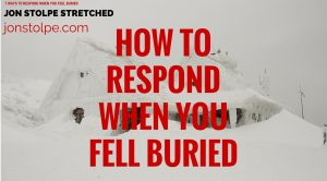 HOW TO RESPOND WHEN YOU FEEL BURIED
