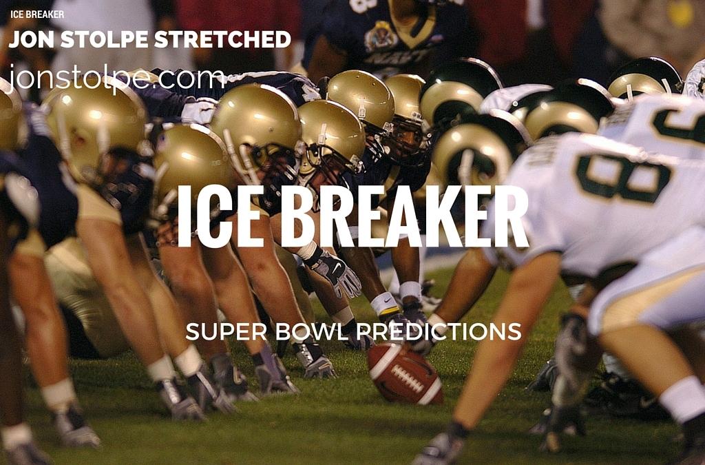 ICE BREAKER Super Bowl Predictions