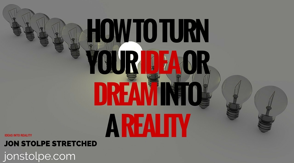 HOW TO TURN YOUR IDEA OR DREAM INTO A REALITY