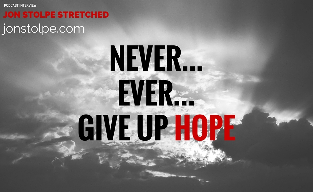 NEVER... EVER... GIVE UP HOPE