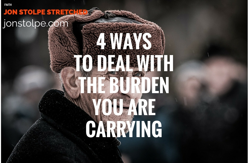 4 WAYS TO DEAL WITH THE BURDEN YOU ARE CARRYING