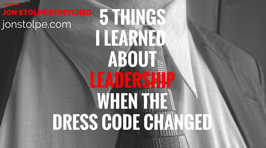 5 THINGS I LEARNED ABOUTLEADERSHIP WHEN THE DRESS CODE CHANGED