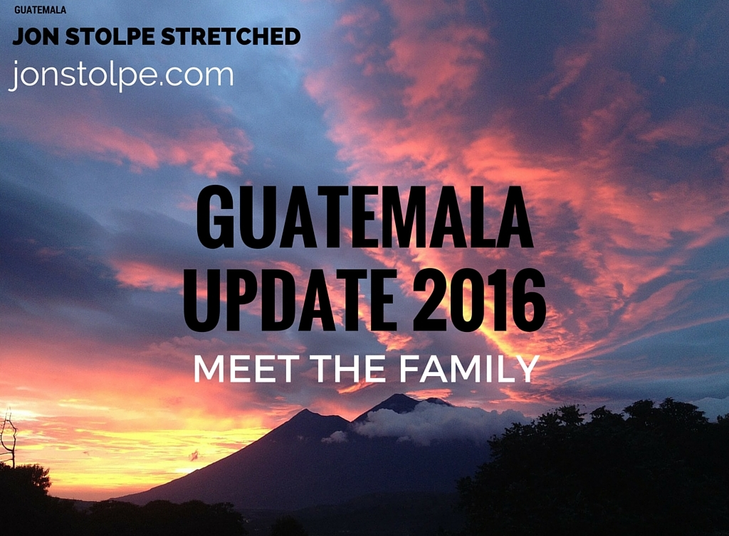 GUATEMALA UPDATE 2016 Meet the Family