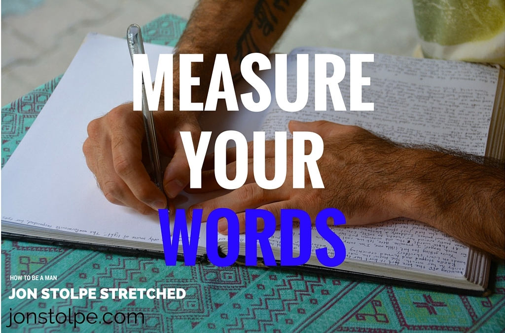 MEASURE YOUR WORDS