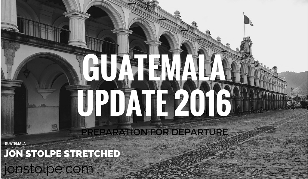 GUATEMALA UPDATE 2016 Preparation for Departure